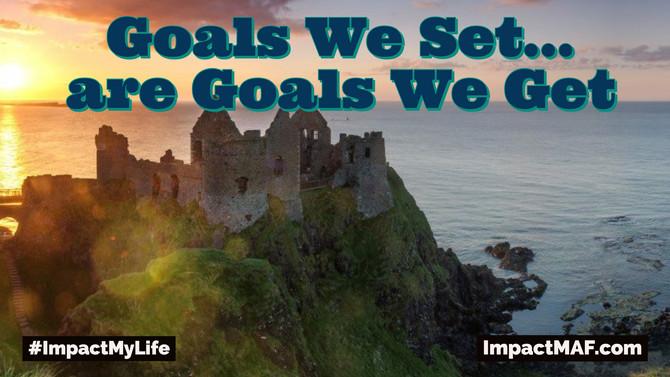 Goals We Set... Are Goals We Get!