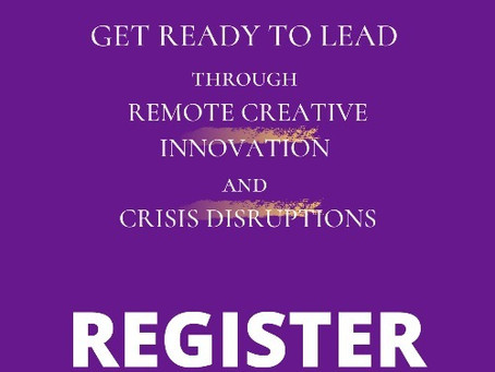 Workshop: Get Ready to Lead through Remote Creative Innovation and Crisis Disruption