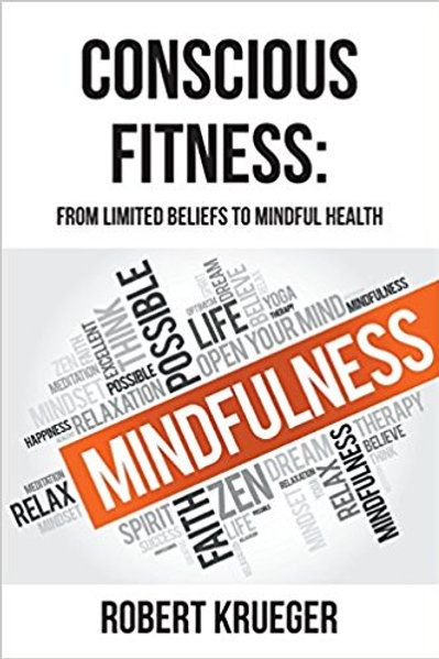 Conscious Fitness: From Limited Beliefs to Mindful Health - Robert Krueger