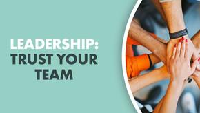 Leadership: Trust Your Team