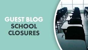 Guest Blog: School Closures