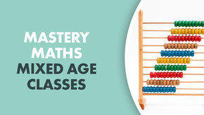 Mastery Maths: Mixed Age Classes