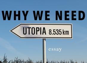 Why We Need Utopia