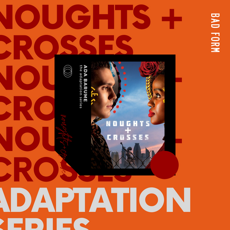 Noughts + Crosses [THE ADAPTATION SERIES]