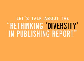 """LET'S TALK ABOUT THE 'RETHINKING """"DIVERSITY"""" IN PUBLISHING' REPORT"""