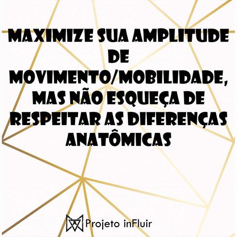 Maximize sua amplitude de Movimento /Mobilidade, mas não esqueça de respeitar as diferenças anatômic
