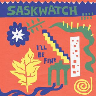 I'LL BE FINE - SASKWATCH [2015]