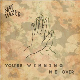 YOU'RE WINNING ME OVER - NAT VAZER [2018]