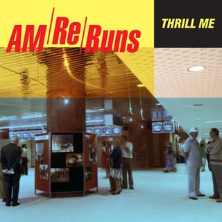 THRILL ME - AM RERUNS [2018]