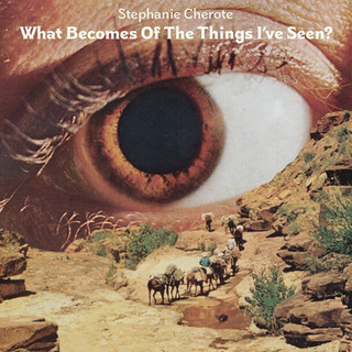 WHAT BECOMES OF THE THINGS I'VE SEEN - STEPHANIE CHEROTE [2020]