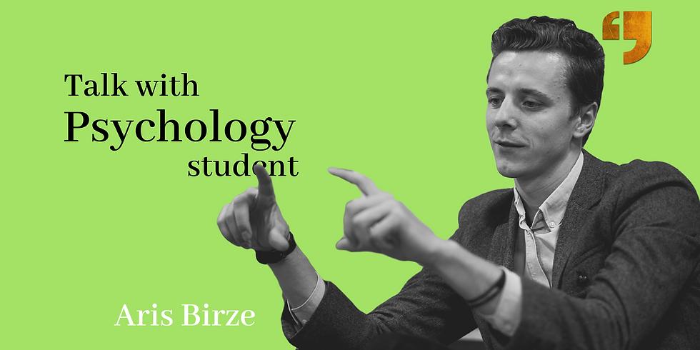 Talk with Psychology student. Aris Birze