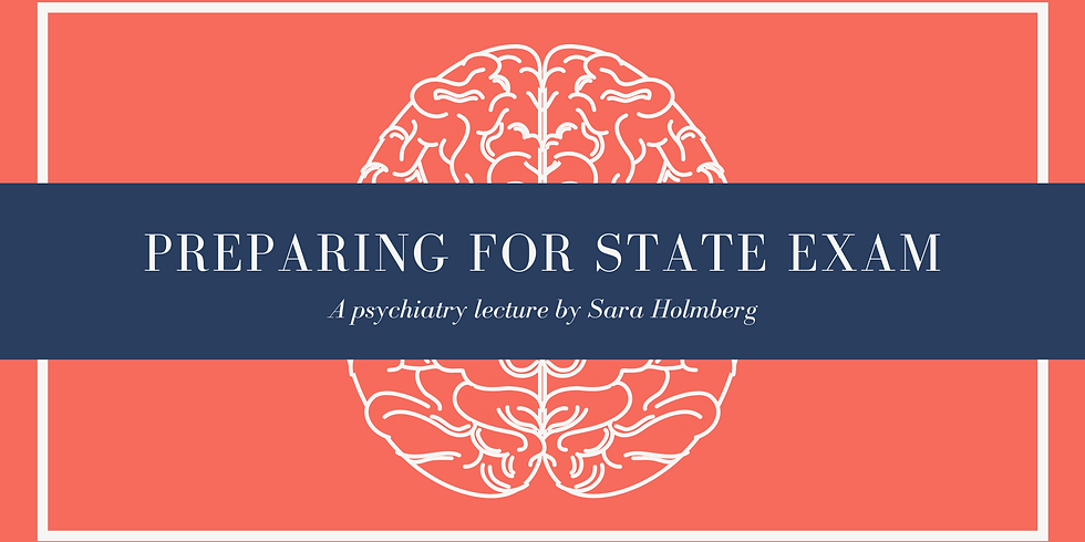 Prepare for state exam - A Psychiatry Lecture by Sara Holmberg