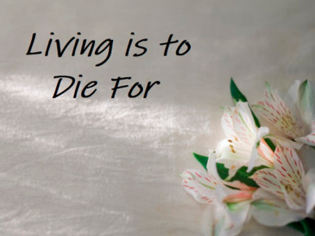 Living is to Die for