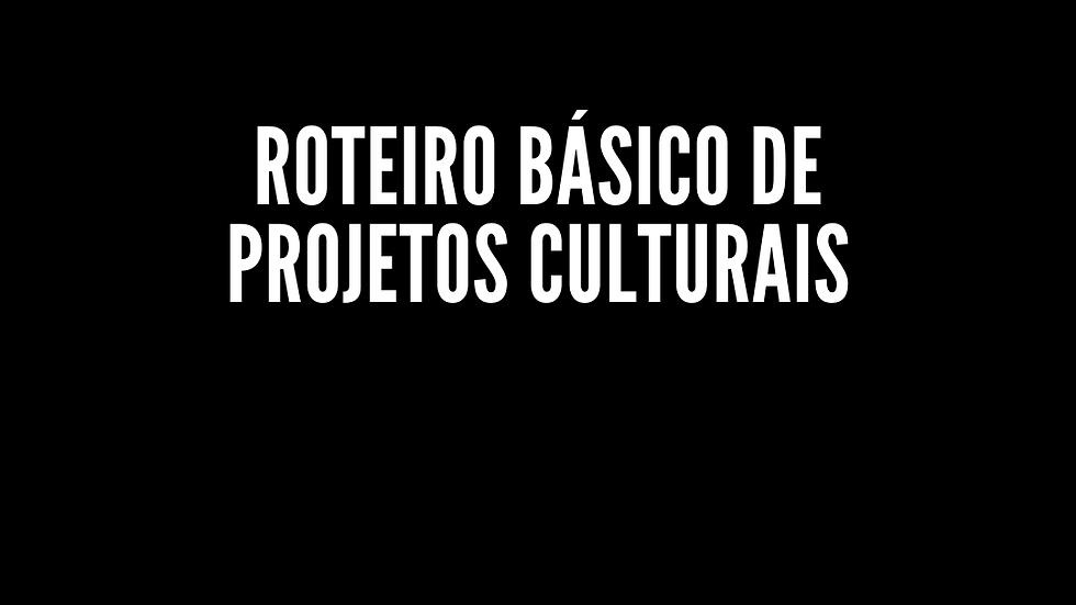 Roteiro Básico de Projetos Culturais