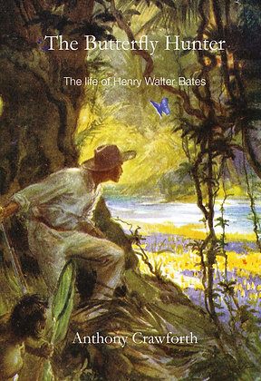 The Butterfly Hunter: The Life of Henry Walter Bates