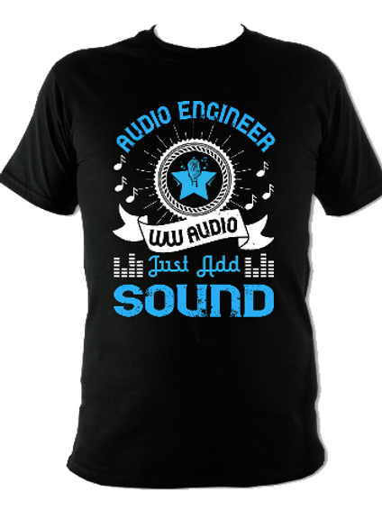 "WW Audio T-Shirt - ""Audio Engineer - Just Add Sound"""