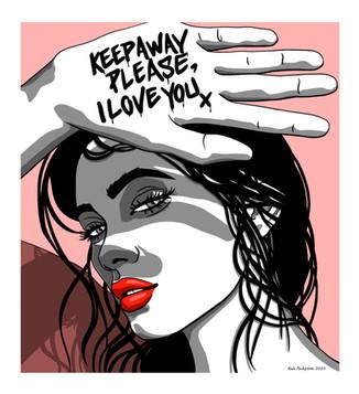 KEEP AWAY PLEASE, I LOVE YOU