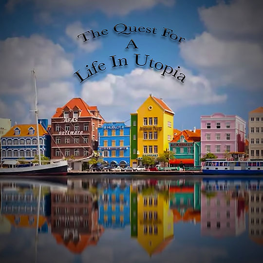 The Quest For A Life In Utopia