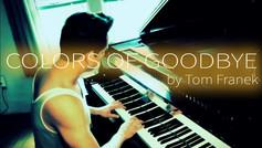 Colors of Goodbye - Tom Franek (orginal piano composition)