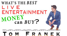 What's the best live entertainment money can buy?