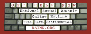 "RAAINN is the nation's largest anti-sexual assault organization. It has been b=named one of ""America's 100 Best Charities. RAINN has a 24-hour national hotline for victims of rape and sexual assault, (800) 656-HOPE. Learn moe at www.RAINN.org."