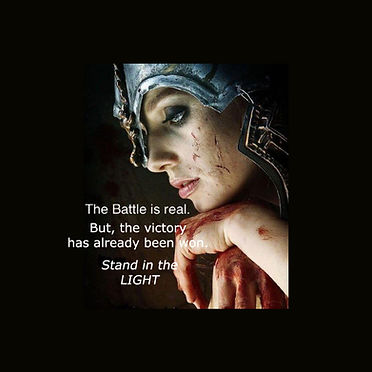The battle is real - stand in the light.