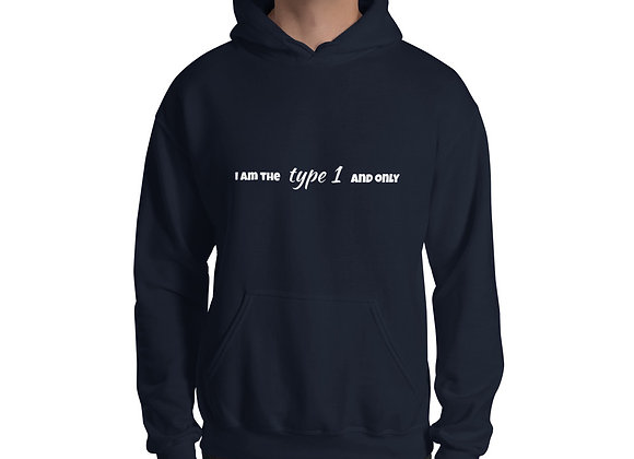 """""""I am the type 1 and only"""" Unisex Hoodie"""