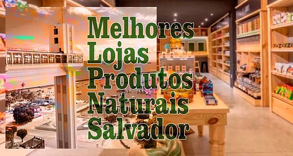 Lista Melhores Lojas Produtos Naturais Salvador