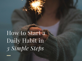 HOW TO START A DAILY HABIT IN 3 SIMPLE STEPS