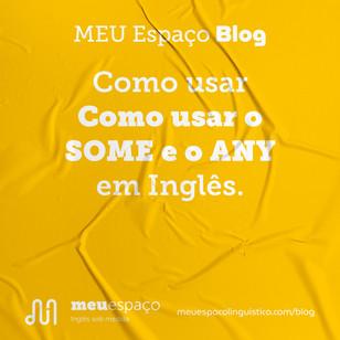 Como usar SOME e ANY em inglês?