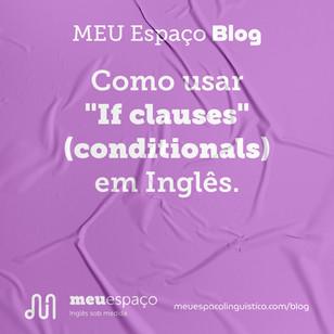 """Como usar """"If clauses"""" (conditionals) em inglês"""