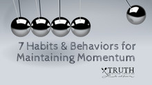 7 Habits & Behaviors for Maintaining Momentum