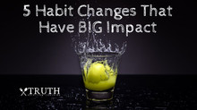5 Habit Changes That Have BIG Impact