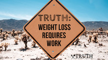 Truth: Weight Loss Requires Work