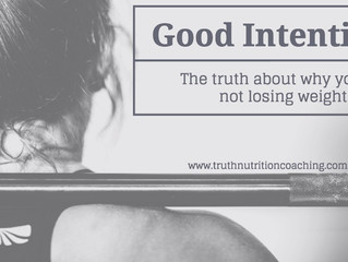 Good Intentions: The truth about why you're not losing weight