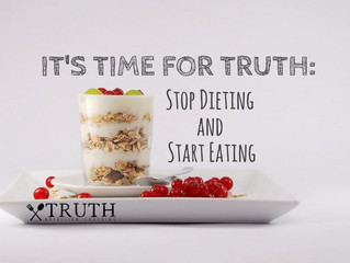 It's Time for Truth: Stop Dieting & Start Eating