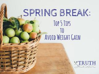 SPRING BREAK: Top 5 Tips to Avoid Weight Gain