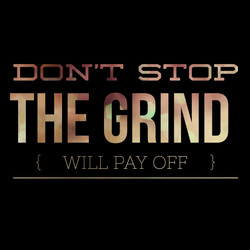 Don't Stop The Grind