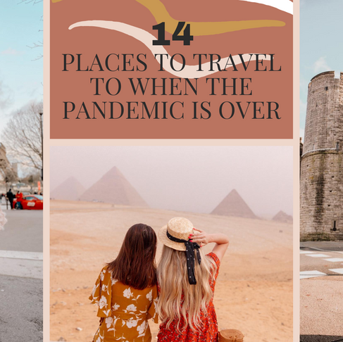14 Places To Travel To When The Pandemic of COVID-19 Is OVER