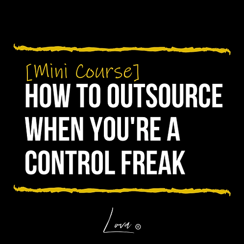 [Mini Course] How To Outsource When You're A Control Freak