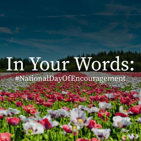 In Your Words:  #NationalDayofEncouragement