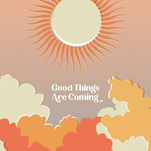 Good Things Are Coming2.jpg