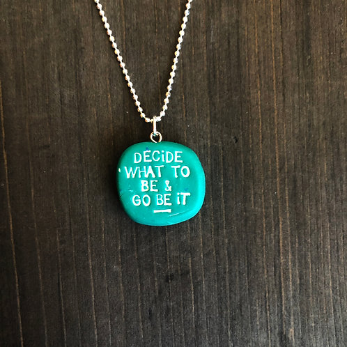 DECIDE WHAT TO BE & GO BE IT necklace