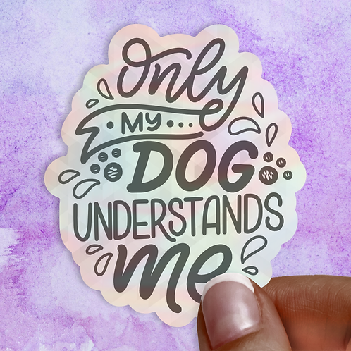 Only My Dog Understands Me Hologram Decal