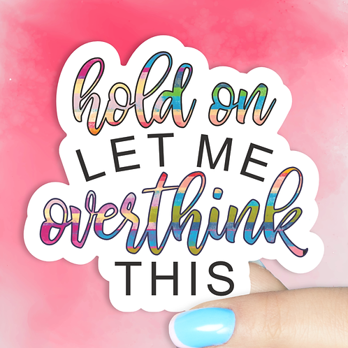 Hold On Let Me Overthink This Decal