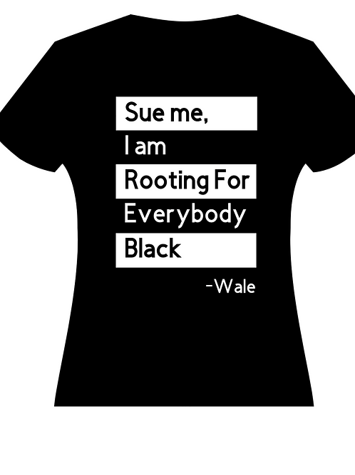 Sue Me, I'm Rooting For Everybody Black