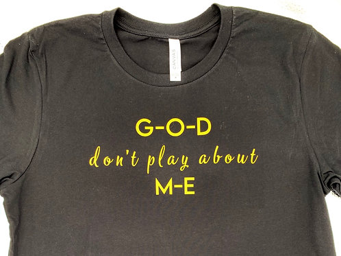 God don't play about me T-shirt