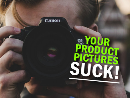 Why Your Product Pictures Are Terrible!
