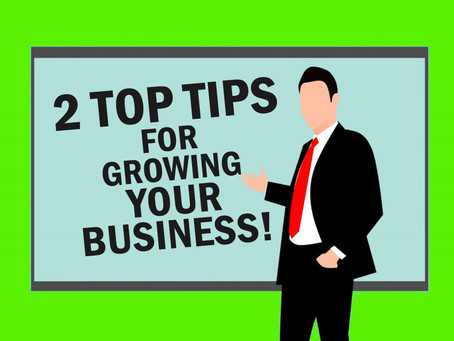 2 Top Tips for Growing Your Business