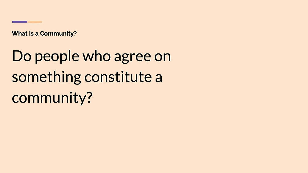 Slide with question: Do people who agree on something constitute a community?